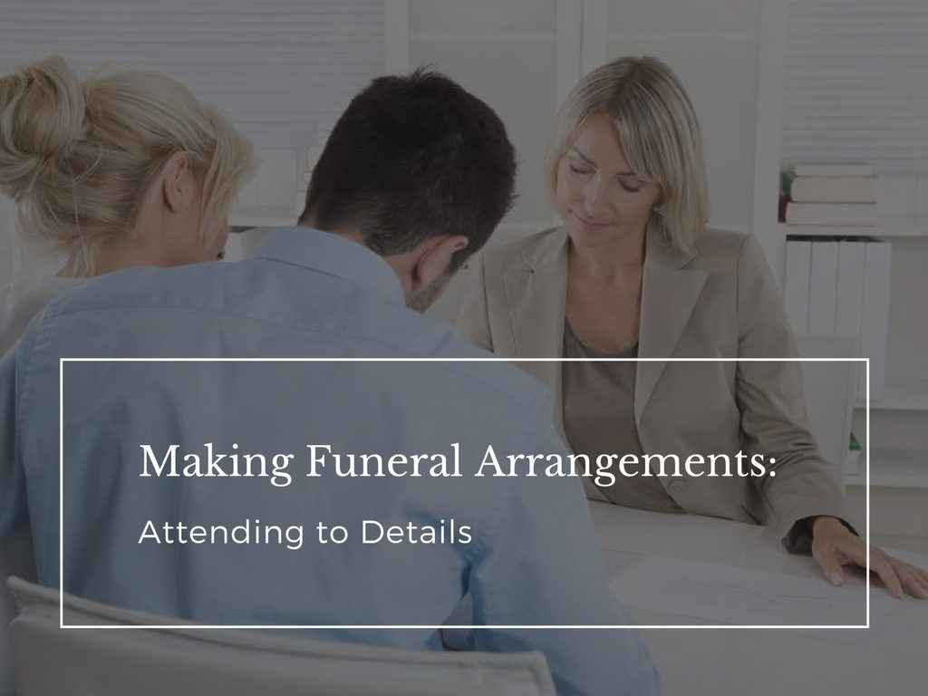 Making Funeral Arrangements: Attending to Details